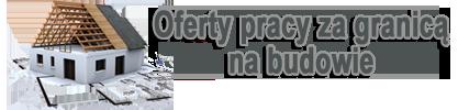 Oferty pracy za granicą na budowie 2014